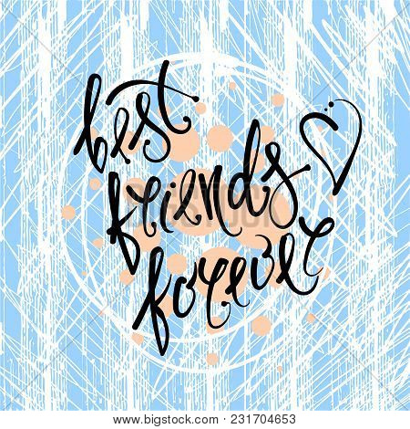 Best Friends Forever. Vector Hand Drawn Letters On The Texture Background, Motivation, Postcard, Pri