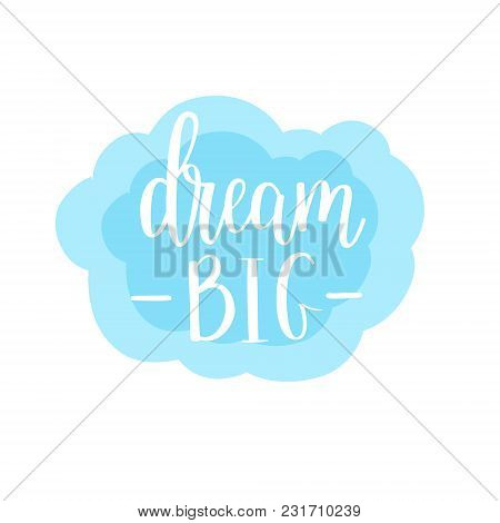 Dream Big Vector Lettering Calligraphy Design. Wall Poster Decor, Home Decoration, Mug And T-shirt P