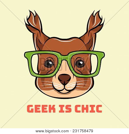 Cartoon Squirrel Geek. Squirrel In Smart Eyeglasses. Geek Is Chic Text. Animal Vector Illustration.