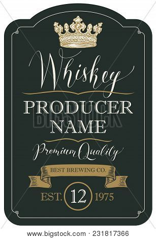 Vector Label For Whiskey Premium Quality In The Figured Frame With Crown, Ribbon And Handwritten Ins