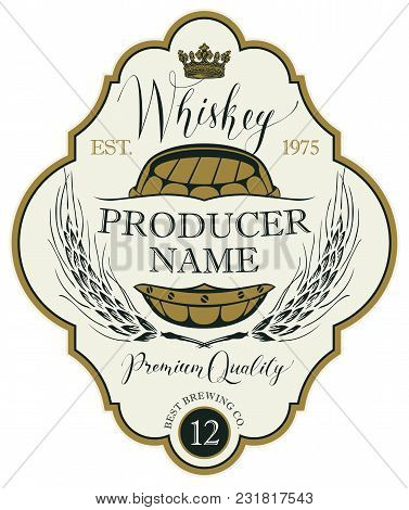 Vector Label For Whiskey In The Figured Frame With Crown, Ears Of Barley, Wooden Barrel And Handwrit