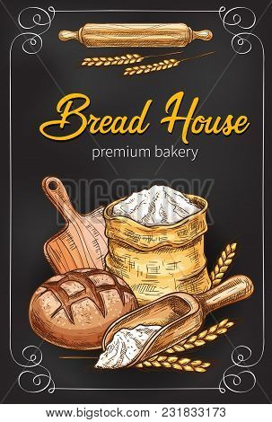 Bakery Or Bread House Sketch Poster Of Baked Bread And Flour Bag. Vector Design Template For Baker S