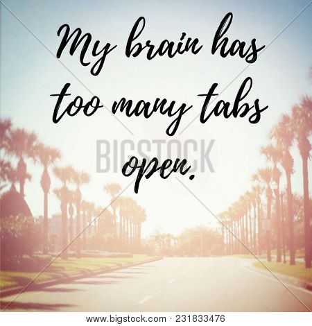 Quote - My brain has too many tabs open