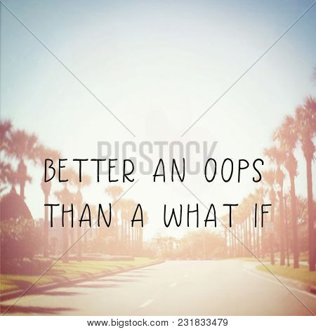 Quote - Better an opps than a what if