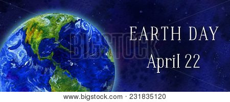 Earth Day Horizontal Banner. Earth Planet In Space Views Of Americas. Hand Drawn Watercolor Illustra