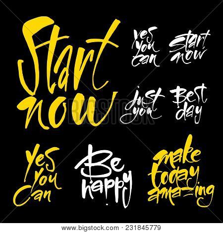 Start Now. Just You. Make Today Amazing. Best Day. Yes You Can. Typography For Poster, Invitation, G