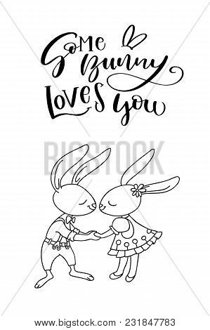 Easter Card With Two Cute Kissing Rabbits And Handwritten Text Some Bunny Loves You. The Concept Of