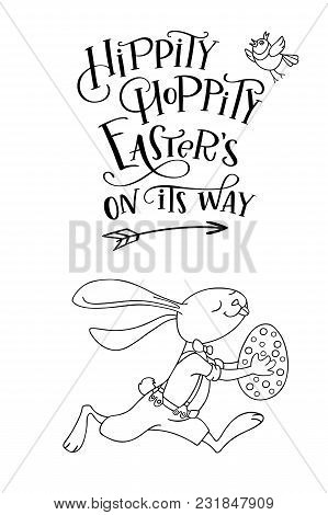 Handwritten Text Hippity Hoppity Easter Is On Its Way And Hand Drawn Cute Bunny Is Running With Egg.