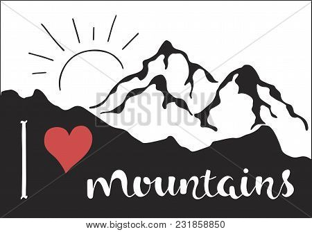 I Love Mountains. Outdoor Vector Illustration With Mountain Ridge, Red Heart And Hand Drawn Text. Ha