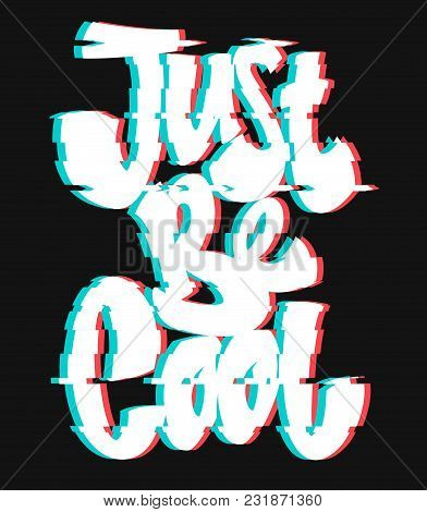 Glitch Slogan Just Be Cool Vector Print For T-shirt Print.