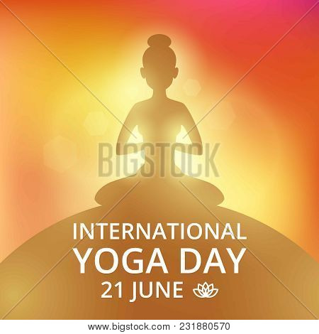 Poster Invitation On Yoga Day 21 June. Yoga Poster And Relax Fitness Meditation Banner. Vector Illus
