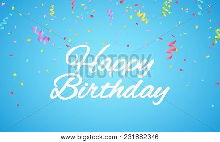 Happy Birthday Inscription. White Paper Letters On A Blue Background. Explosion Of Multicolored Conf