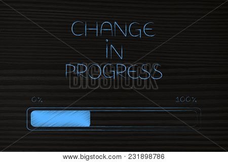 Change In Progress Conceptual Illustration: Progress Bar Loading With Caption