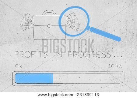 Profits In Progress Conceptual Illustration: Bag Of Cash With Magnifying Glass On It And Progress Ba