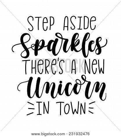 Step Aside Sparkles There's A New Unicorn In Town Vector Illustration. Modern Calligraphy Quote Isol