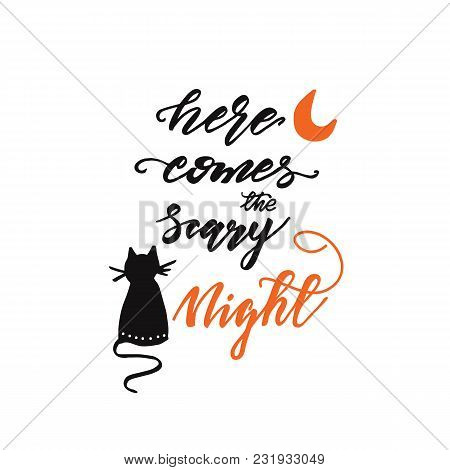 Lettering Here Comes The Scary Night. Vector Illustration.