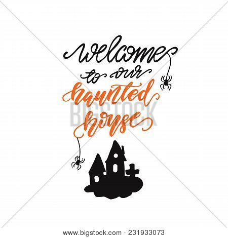 Lettering Welcome To Our Haunted House. Vector Illustration.
