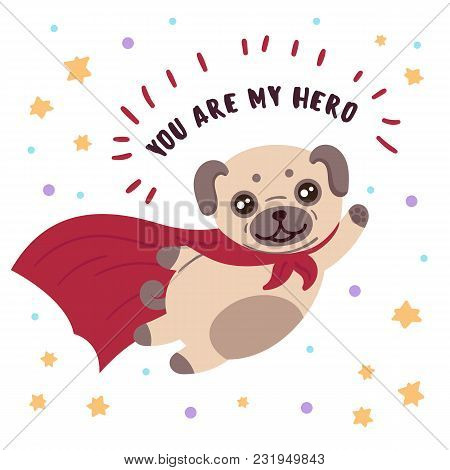Brown Cute Dog Pug In Superhero Costume. You Are My Hero Text. Cute Animal With Extraordinary Flying
