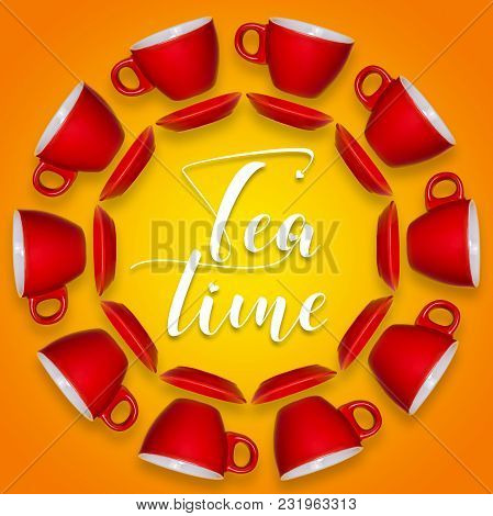Creative Layout Of Red Cups And A Saucer On An Orange Background. Text Tea Time. View From Above