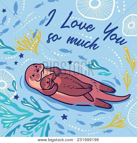 I Love You So Much. Lovely Card With Funny Cartoon Otter And Her Baby In The Sea. Vector Illustratio