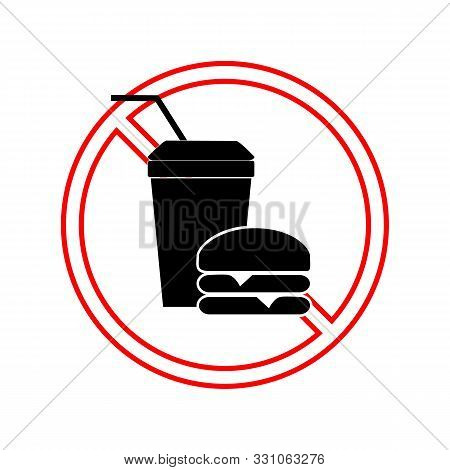 No Food And Drink Sign. Silhouette Hamburger In Red Circle. Sign No Meal On White Background. Label