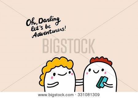 Oh darling lets be adventurers hand drawn vector illustration with cartoon comic people poster