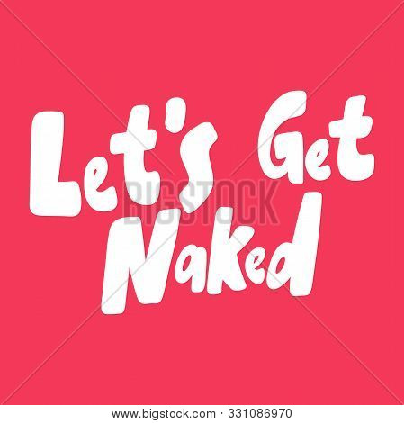 Let Is Get Naked. Valentines Day Sticker For Social Media Content About Love. Vector Hand Drawn Illu