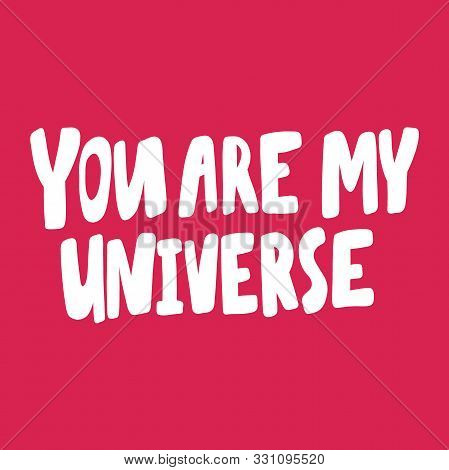 You Are My Universe. Valentines Day Sticker For Social Media Content About Love. Vector Hand Drawn I