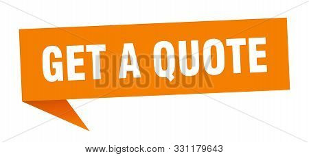 Get A Quote Speech Bubble. Get A Quote Sign. Get A Quote Banner