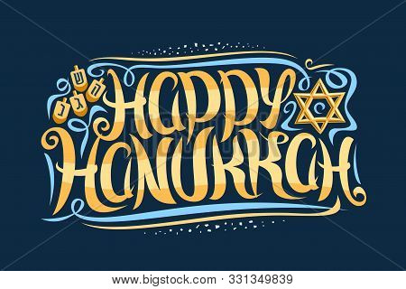 Vector Greeting Card For Happy Hanukkah, Decorative Template With Curly Calligraphic Font With Flour