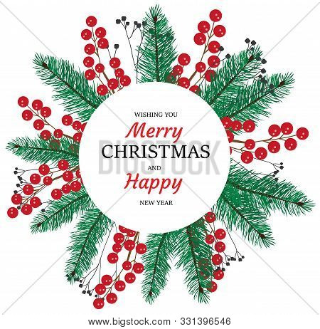 Vector Illustration Of Christmas Frame With Pine Tree Branches, Red Berries, Merry Christmas Text.
