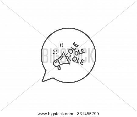 Ole Chant Line Icon. Chat Bubble Design. Championship With Megaphone Sign. Sports Event Symbol. Outl