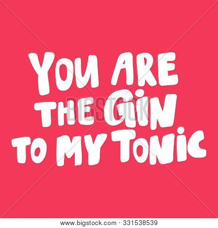 You Are The Gin To My Tonic. Valentines Day Sticker For Social Media Content About Love. Vector Hand