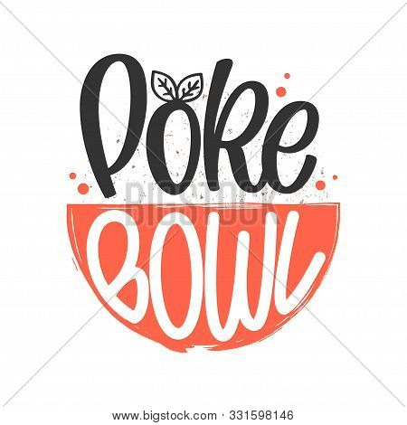 Poke Bowl Logo. Vector Illustration Of Hawaiian Cuisine Dish With Hand Drawn Lettering Typography An