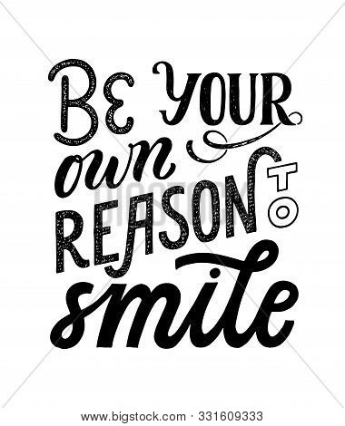 Be Your Own Reason To Smile - Hand Written Typography Phrase. Feminism Quote Lettering Made In Vecto