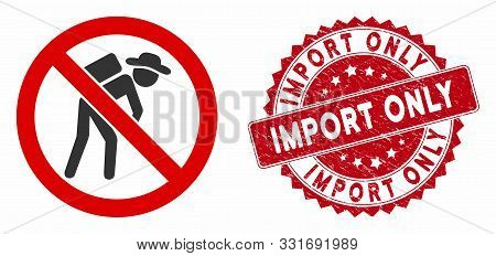 Vector No Porter Icon And Grunge Round Stamp Seal With Import Only Caption. Flat No Porter Icon Is I