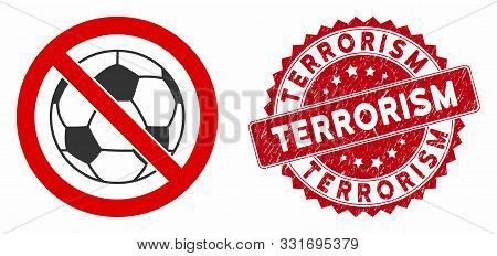 Vector No Football Icon And Grunge Round Stamp Seal With Terrorism Text. Flat No Football Icon Is Is