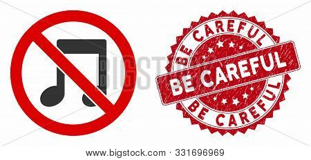 Vector No Melody Icon And Rubber Round Stamp Seal With Be Careful Caption. Flat No Melody Icon Is Is