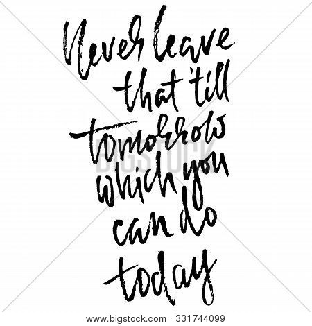 Never Leave That Till Tomorrow Which You Can Do Today. Hand Drawn Lettering Proverb. Vector Typograp