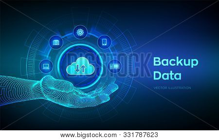 Backup Icon In Robotic Hand. Business Storage Data Online Cloud Backup. Internet Technology Business