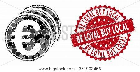 Collage Euro Coins And Distressed Stamp Seal With Be Loyal Buy Local Phrase. Mosaic Vector Is Formed