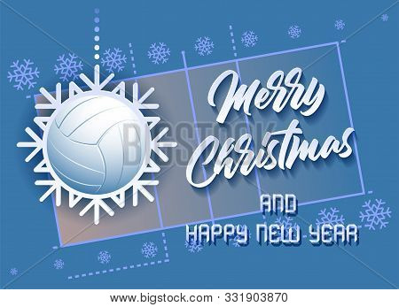 Merry Christmas And Happy New Year. Sports Card With A Volleyball Ball As A Snowflake And A Volleyba