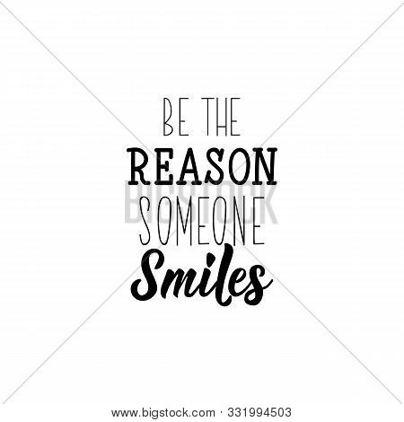 Be The Reason Someone Smiles. Lettering. Inspirational Quotes. Can Be Used For Prints Bags, T-shirts