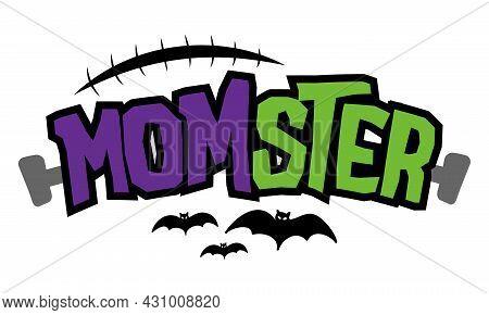 Momster (mom Monster) - Halloween Quote On White Background. Funny Pun Joke. Good For Halloween T-sh