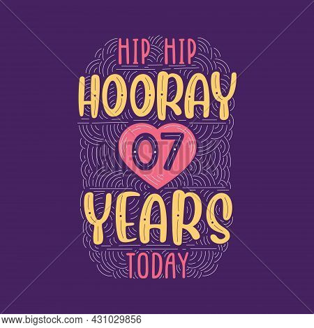 Hip Hip Hooray 7 Years Today, Birthday Anniversary Event Lettering For Invitation, Greeting Card And