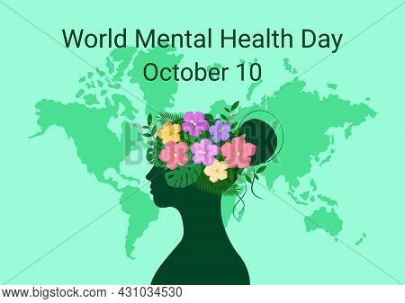 Mental Health Day. October 10. Awareness World Day. Flowers And Leaves On Head Of Woman. World Map A
