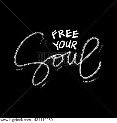 Free Your Soul Hand Lettering. Motivational Quote. Black Background.