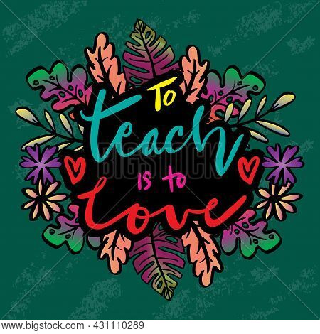 To Teach Is To Love Hand Lettering. Motivational Quote. Chalkboard Background.