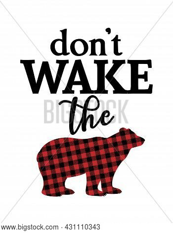 Do Not Wake The Bear - Handmade Calligraphy Quote With Buffalo Pattern Bear. Good For Birthday Gift,