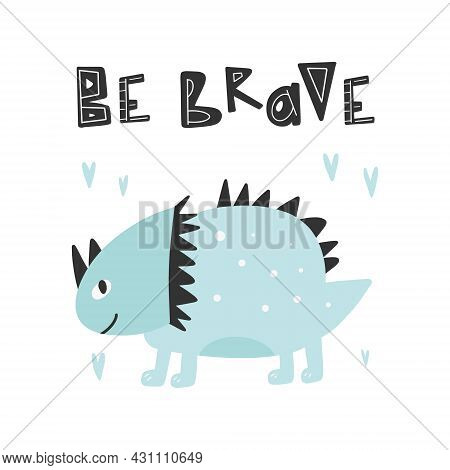 Dinosaur With Slogan Graphic - Be Brave, Funny Dino Cartoons. Vector Funny Lettering Quote With Dino